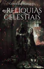 As Relíquias Celestiais  by Escreveriando
