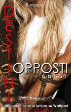 DESTINI OPPOSTI-ti trovero' (COMPLETA) by americandream92
