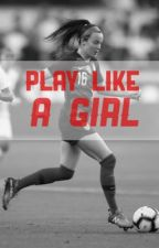 Play Like A Girl  by uswntlol
