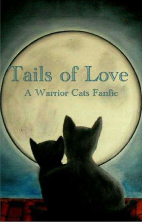 Tails of Love: A Warrior Cats Fanfic - Firestar x Sandstorm
