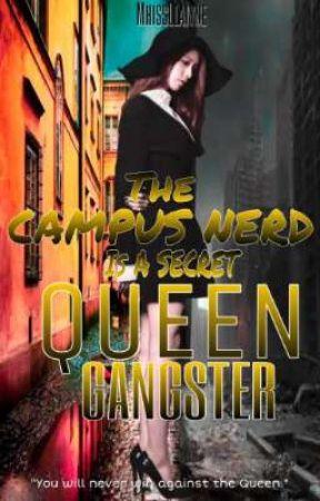 The Campus Nerd Is A Secret Queen Gangster by MhissLlaiyne