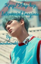 Kpop/Khip-hop  Interracial Imagines  by mirahmirahh