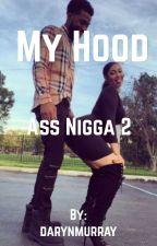 My Hood Ass Nigga 2 (A sequel) by darynmurray