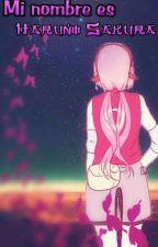Mi nombre es Haruno Sakura  by DianaMorales333