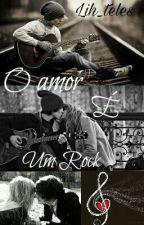 O Amor É Um Rock  by Lih_teles
