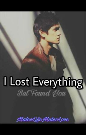 I Lost Everything But Found You  by MalecSterek