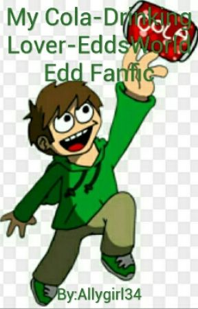 My Cola-Drinking Lover-EddsWorld Edd Fanfic (On Hold