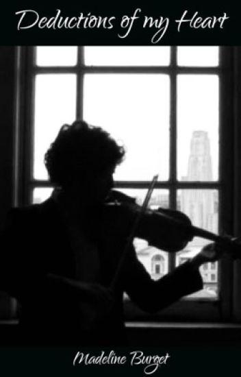 Deductions Of My Heart: A Sherlock Fanfiction