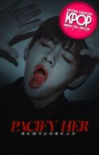 Pacify Her➳V; BTS by bemycorean