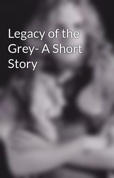Legacy of the Grey- A Short Story by TheGaelicGuardian