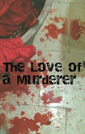 The Love of a Murderer by KaileyPowers