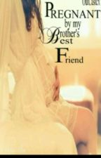 pregnant by my brothers best friend (Book 1) by elsawinters21