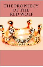 The Prophecy of the Red Wolf [WattpadPrize14] by nczx83