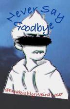 Never Say Goodbye {TomTord} by FreakishlyWeirdLoser