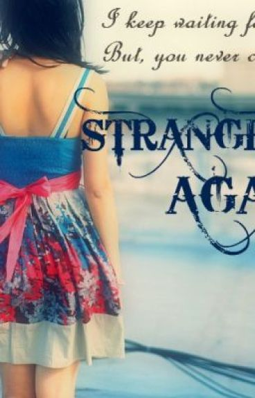 STRANGERS AGAIN(on-going series) by pretty_optimistic