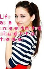 Life as a underestimated misunderstood teenager by Melissa_Cole