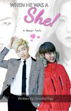 When He was a She! : A Namjin Fanfic by ObsidiaShay
