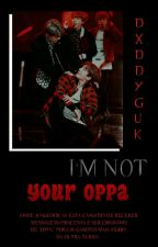 I'm not your oppa!   jikook by dxddyguk