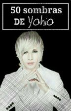 50 sombras de Yohio. by Fangirl_Obssesed