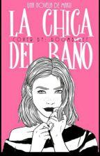 LA CHICA DEL BAÑO. by alejandramariscal123