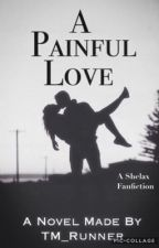 A Painful Love (A Shelax fanfiction) by exemplary_difficulty