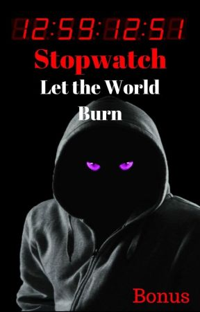 #3   STOPWATCH  :  Let the World Burn by shadow_assassin_