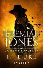 Jeremiah Jones Cowboy Sorcerer: Episode 1 (sample) by HDukeauthor