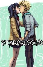 Starcrossed -- ML FANFIC by badchihuahua
