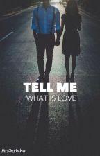 TELL ME WHAT IS LOVE by MrsJericho