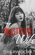 The Prostitute Wife #Watty's2017 by Sherwooxx