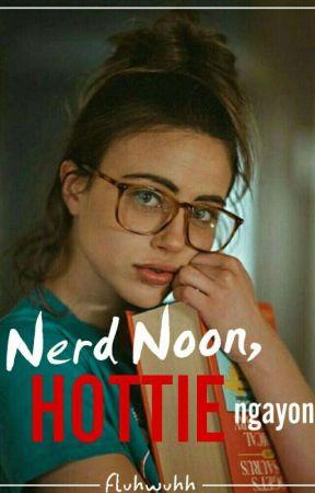 Nerd Noon, Hottie Ngayon by fluhwuhh