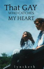 That Gay Who Catches My Heart by Lynsketh