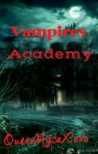 Vampires Academy [Part 1] [COMPLETED] by QueenHycaXoxo