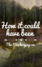 How It Could Have Been ~ The-Mockingjay-xx by The-Mockingjay-xx