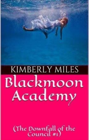 Blackmoon Academy (The Downfall of the Council #1) by Kimdm16
