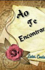 Ao Te Encontrar  by EsterCosta172