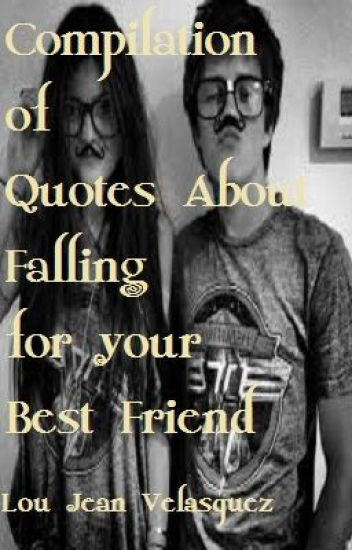 Compilation Of Quotes About Falling For Your Best Friend Lou Jean