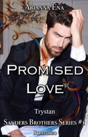 Promised Love. #1 Sanders Brother's Series.(Concorsiamo2K17) by AriannaEna