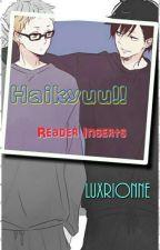 Haikyuu!! [Reader Inserts ] by Luxrionne