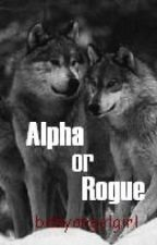 Alpha or Rogue by babyangelgirl
