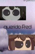 Querido Fred [Fred x tu] by AngiOFC