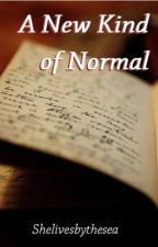 A New Kind of Normal [on hold] by Shelivesbythesea