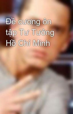 Đề cương ôn tập Tư Tưởng Hồ Chí Minh