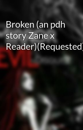 Broken (an pdh story Zane x Reader)(Requested) by kavikgames123