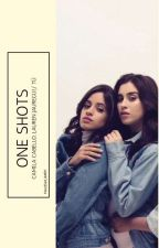 One Shots [Camren Y Tú]  by GreenDragon-Fly