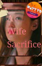 A Wife Sacrifice(Editing) by KnightofLover