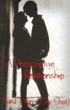 A Proscriptive Relationship Fan Fiction (One Shot) by latersxbaby