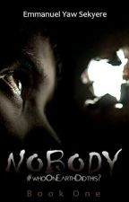 Nobody - Book One: Who On Earth Did This? by EmmanuelSekyere2
