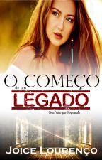 O começo de um Legado by Joice-Lourenco