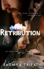 His Retributions #Wattys2018  by Tripathiisaumya